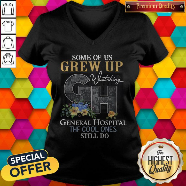 Some Of Us Grew Up Watching General Hospital The Cool Ones Still Do Flowers V- neck