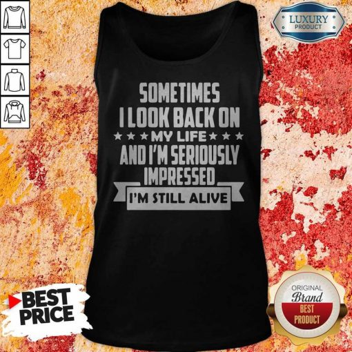 Sometimes I LooK Back On My Life And Im Seriously Impressed Im Still Alive Star Tank Top
