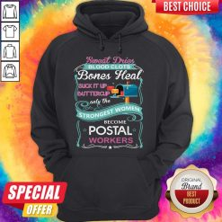 Sweat Drives Blood Clots Bones Heal Suck It Up Buttercup Only The Strongest Women Become Postal Workers Hoodie