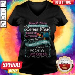 Sweat Drives Blood Clots Bones Heal Suck It Up Buttercup Only The Strongest Women Become Postal Workers V- neck