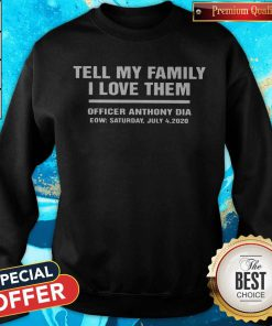 Tell My Family I Love Them Officer Anthony Dia Eow Saturday July 4 2020 weatshirt