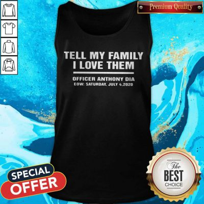 Tell My Family I Love Them Officer Anthony Dia Eow Saturday July 4 2020 Tank Top