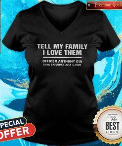 Tell My Family I Love Them Officer Anthony Dia Eow Saturday July 4 2020 V- neck