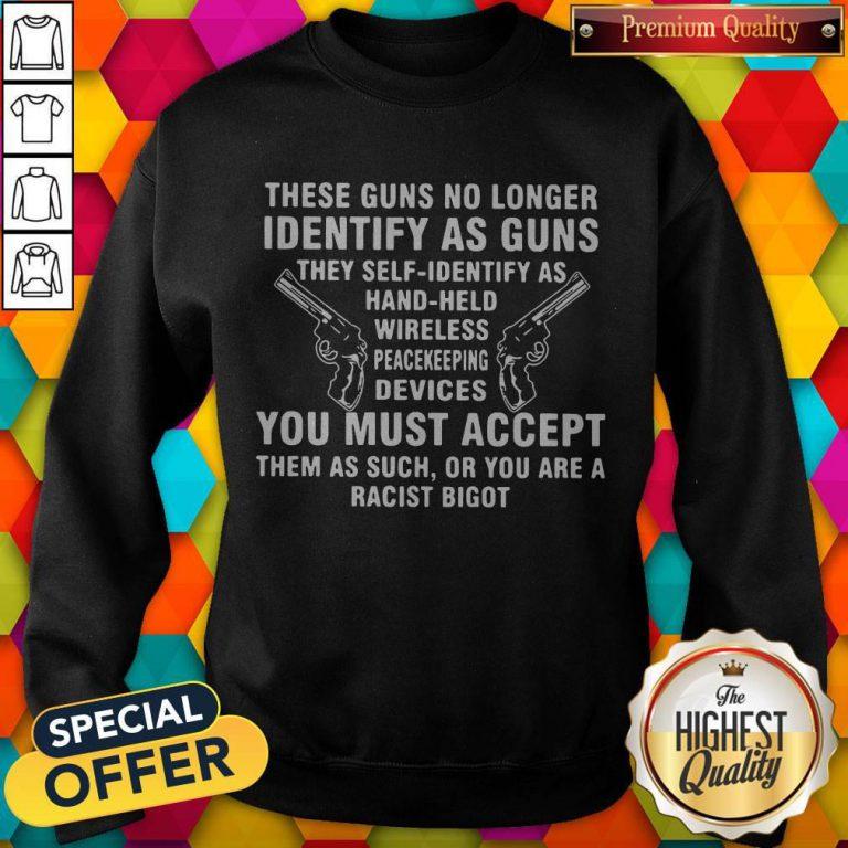 These Guns No Longer Identify As Guns Funny weatshirt