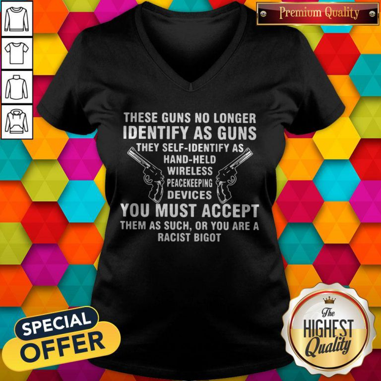 These Guns No Longer Identify As Guns Funny V- neck