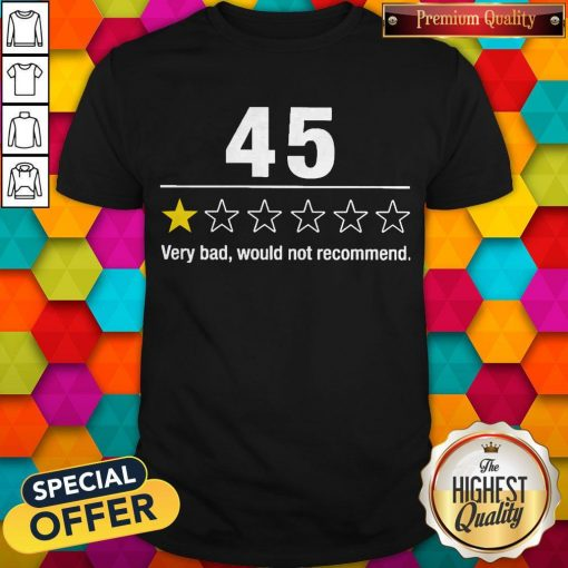 Top 45 Very Bad Would Not Recommend Shirt