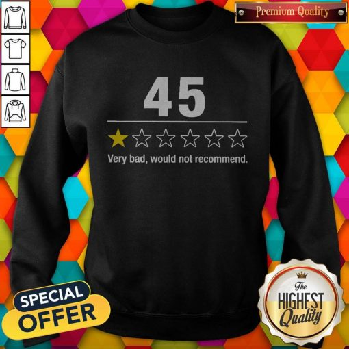 Top 45 Very Bad Would Not Recommend weatshirt