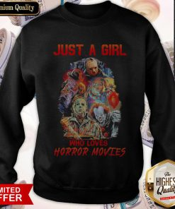 Top Just A Girl Who Loves Horror Movies weatshirt