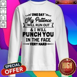 Top One Day My Patience Will Run Out weatshirt