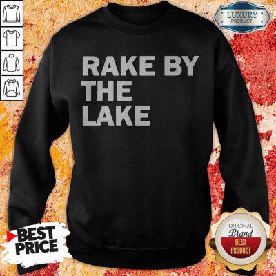 Top Rake by the lake weatshirt