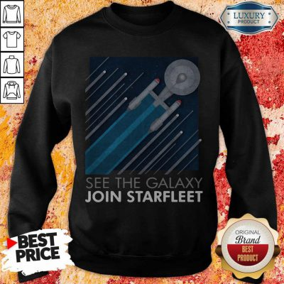 Top Star Trek See The Galaxy Join Starfleet weatshirt