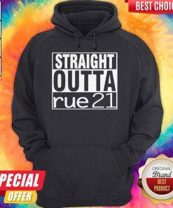 Top Straight Outta Rue 21 Hoodie
