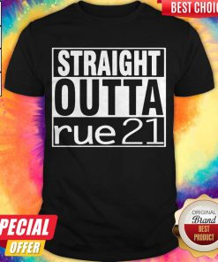 Top Straight Outta Rue 21 Shirt