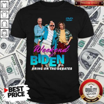 Top Weekend At Biden Bring On The Debates Shirt