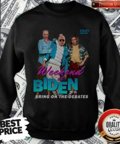 Top Weekend At Biden Bring On The Debates weatshirt