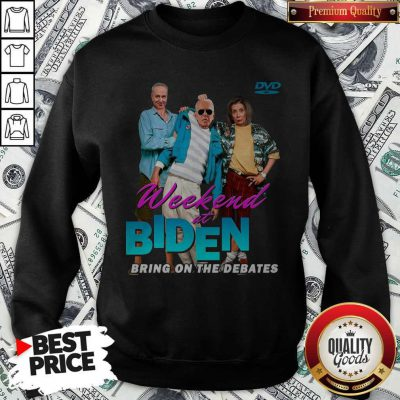 Top Weekend At Biden Bring On The Debates weatshirt