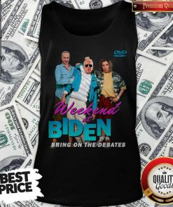 Top Weekend At Biden Bring On The Debates Tank Top