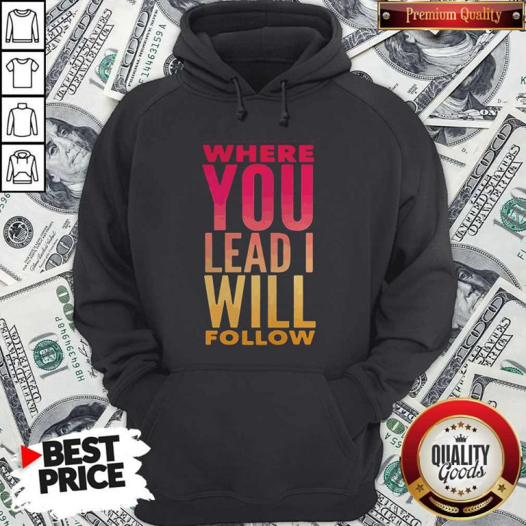 Top Where You Lead Me Will Hoodiea