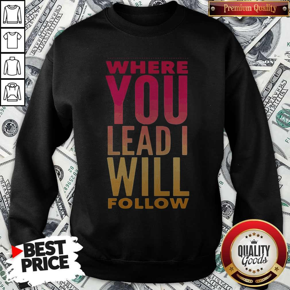Top Where You Lead Me Will Sweatshirt