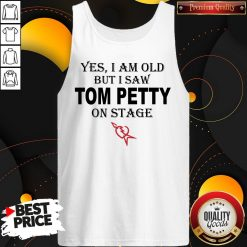Top Yes I Am Old But I Saw Tom Petty On Stage Tank Top
