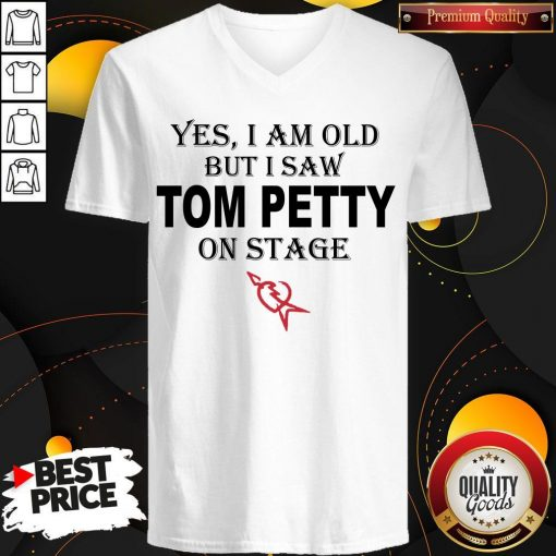 Top Yes I Am Old But I Saw Tom Petty On Stage V- neck