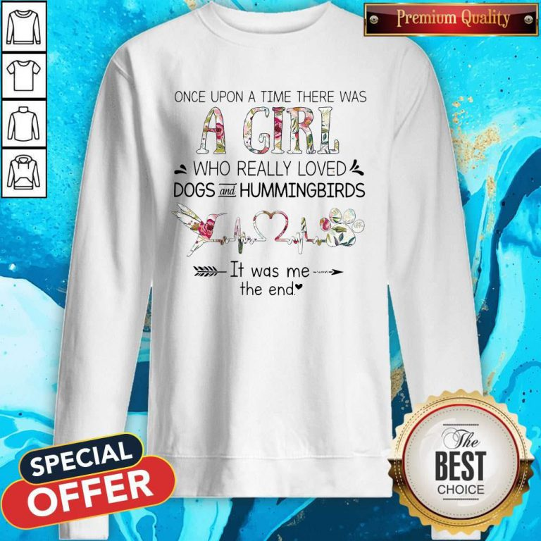 Was A Girl Who Really Loved Dogs And Hummingbirds weatshirt
