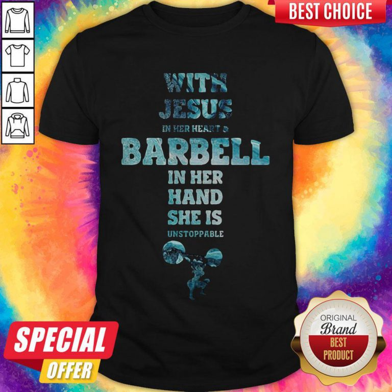 With Jesus In Her Heart And Barbell In Her Hand She Is Unstoppable Weightlifting Shirt