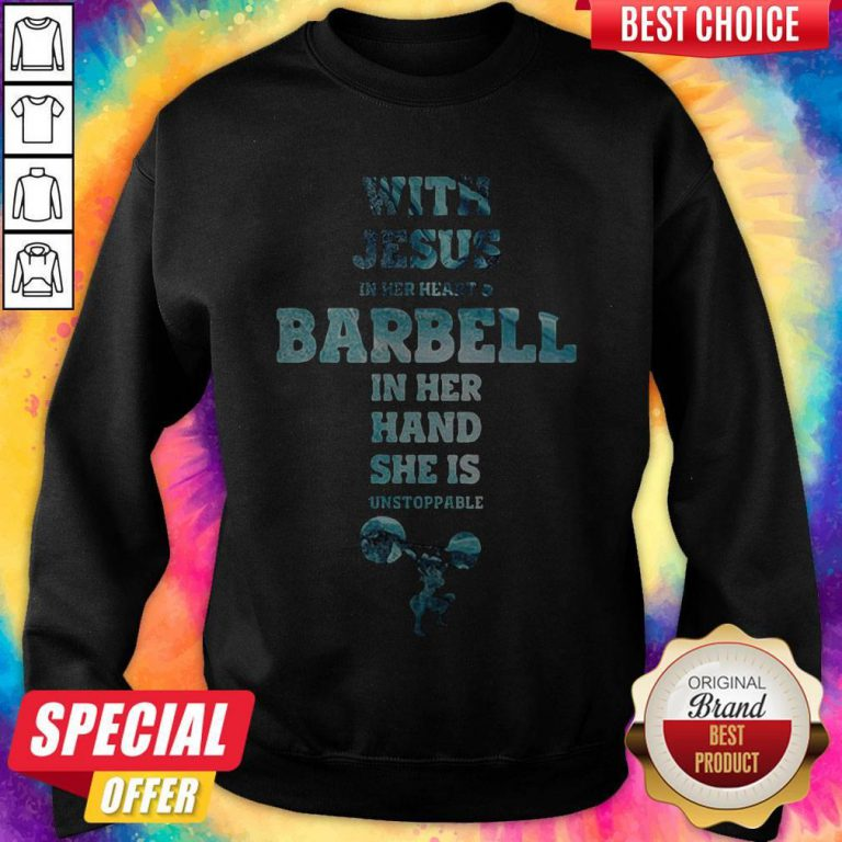 With Jesus In Her Heart And Barbell In Her Hand She Is Unstoppable Weightlifting weatshirt