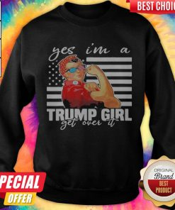 Yes I'm A Trump Girl Get Over It Donald Trump 2020 Independence Day American Flag Yes I'm A Trump Girl Get Over It Donald Trump 2020 Independence Day American Flag Yes I'm A Trump Girl Get Over It Donald Trump 2020 Independence Day American Flag Yes I'm A Trump Girl Get Over It Donald Trump 2020 Independence Day American Flag weatshirt