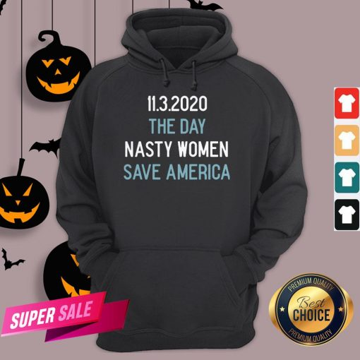 11.3.2020 The Day Nasty Women Save America Hoodie