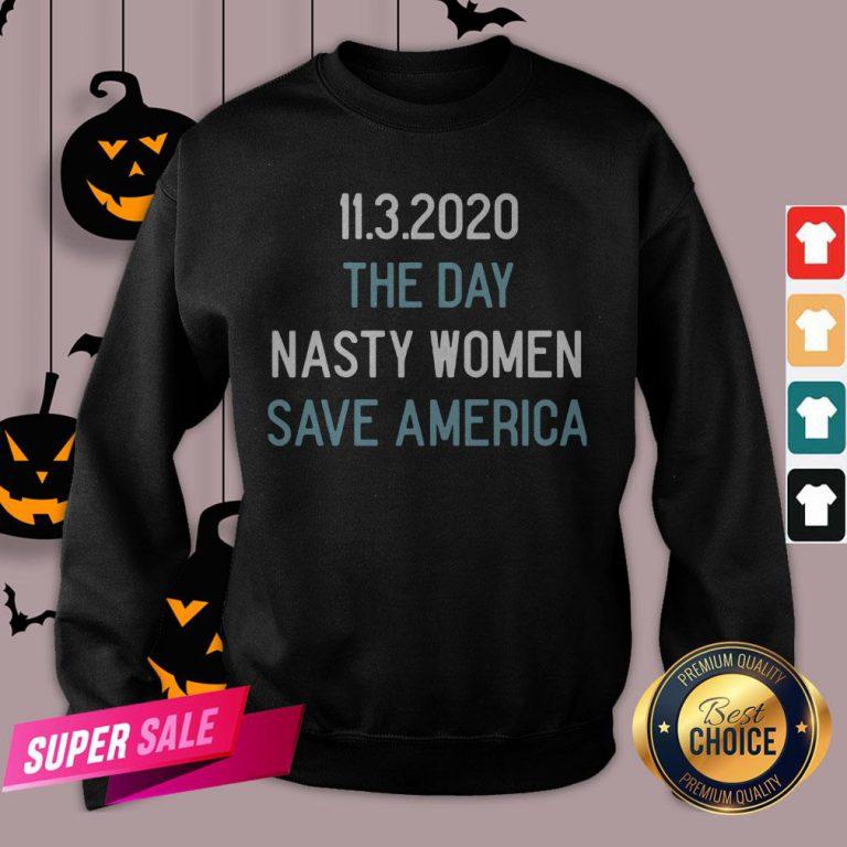 11.3.2020 The Day Nasty Women Save America Sweatshirt