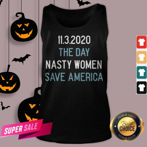 11.3.2020 The Day Nasty Women Save America Tank Top