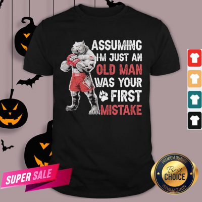 Assuming I'm Just An Old Man Was Your Mistake Shirt