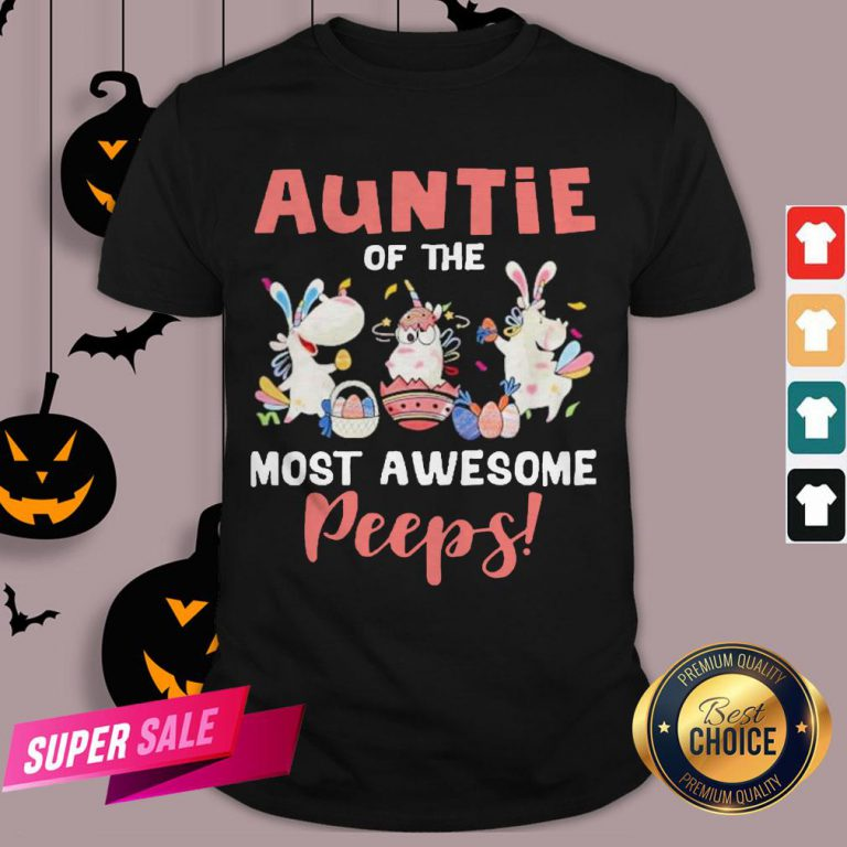 Auntie Of The Most Awesome Peeps Shirt
