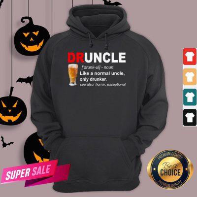 Druncle Noun Like A Normal Uncle Only Drunker Hoodie