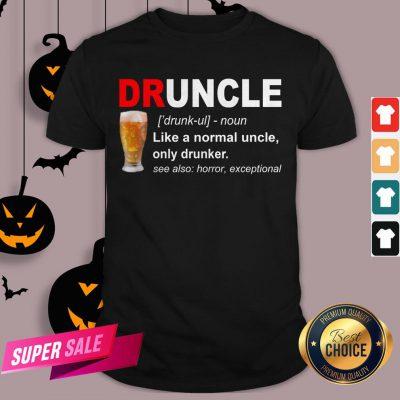 Druncle Noun Like A Normal Uncle Only Drunker Shirt