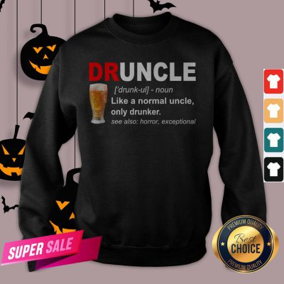 Druncle Noun Like A Normal Uncle Only Drunker Sweatshirt