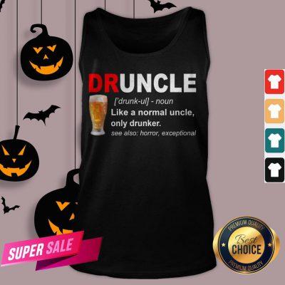 Druncle Noun Like A Normal Uncle Only Drunker Tank Top