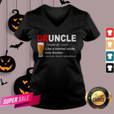 Druncle Noun Like A Normal Uncle Only Drunker V-neck