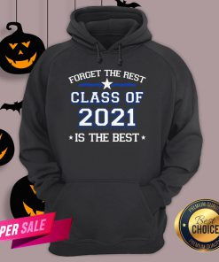 Forget The Rest Class Of 2021 Is The Best Hoodie