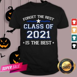 Forget The Rest Class Of 2021 Is The Best Shirt