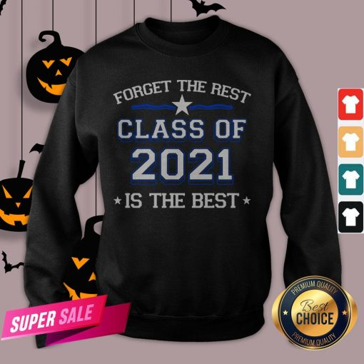 Forget The Rest Class Of 2021 Is The Best Sweatshirt