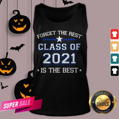 Forget The Rest Class Of 2021 Is The Best Tank Top