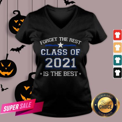 Forget The Rest Class Of 2021 Is The Best V-neck