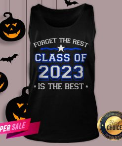 Forget The Rest Class Of 2023 Is The Best Tank Top
