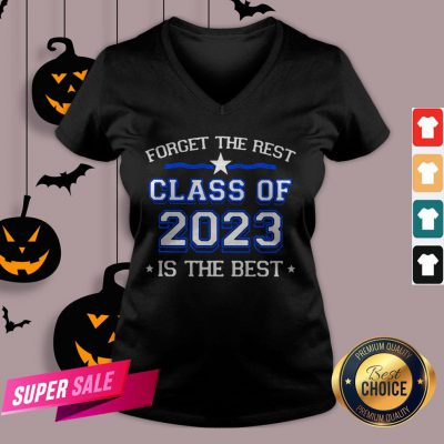 Forget The Rest Class Of 2023 Is The Best V-neck