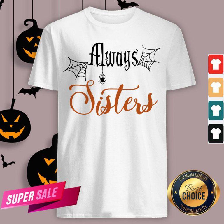 Funny Always Sisters Halloween Shirt