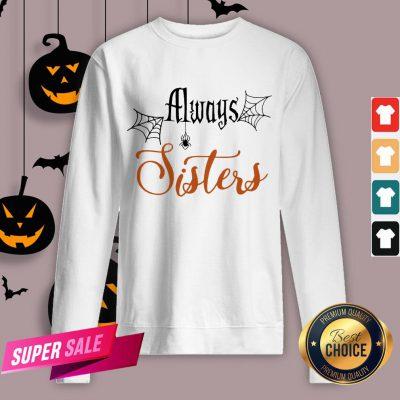 Funny Always Sisters Halloween Sweatshirt