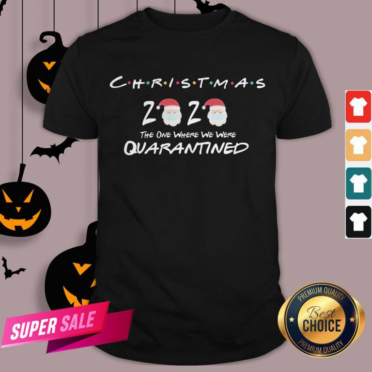 Funny Christmas 2020 The One Where We Were Quarantined Shirt