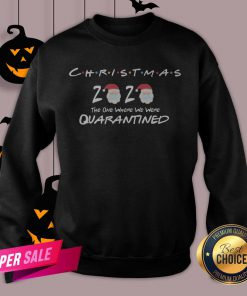 Funny Christmas 2020 The One Where We Were Quarantined Sweatshirt